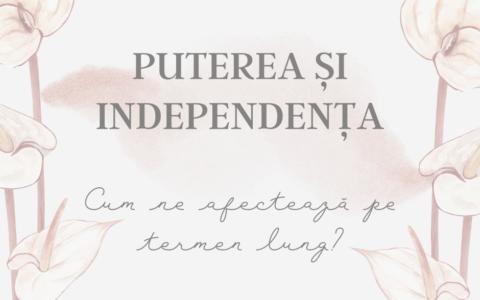 Puterea și independența – Cum ne afectează pe termen lung?
